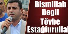 Selehattin Demirtaş: 'Bismillah' değil 'Tövbe estağfurullah'