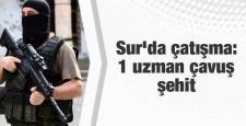 Diyarbakır Sur`da çatışma: 1 uzman çavuş şehit