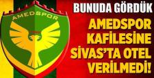Amedspor, Sivas'ta hiçbir otele alınmadı