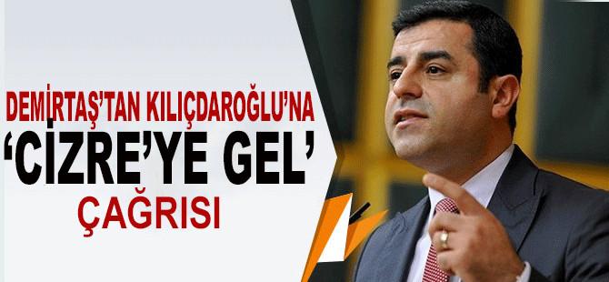 Demirtaş; Kılıçdaroğlu'na 'Cizre'ye, Sur'a, Yüksekova'ya gel dedi..