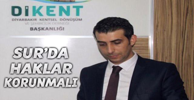 """DİKENT: """"Sur'da 'Haklar' Korunmalı!"""""""