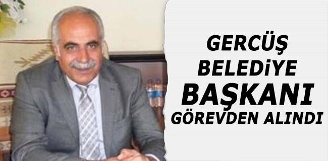 DBP Gercüş Belediye Başkanı görevden alındı