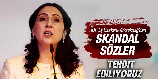 Yüksekdağ: Başbakan tarafından tehdit ediyoruz !