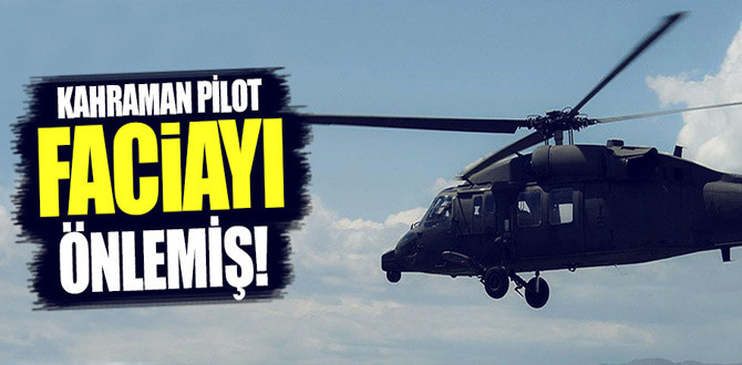 Helikopter kazasında faciayı pilot önledi!