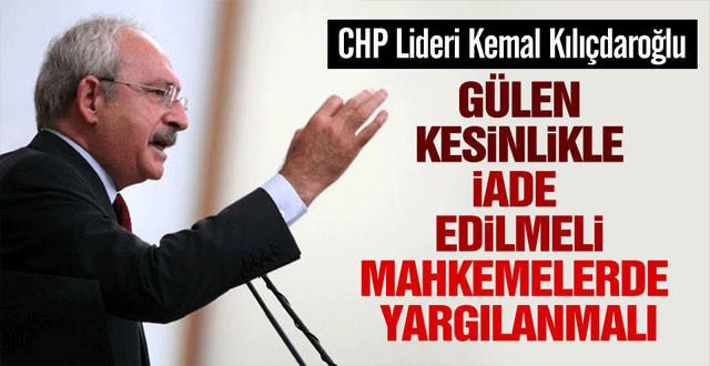 Kılıçdaroğlu: Fethullah Gülen Türkiye'ye iade edilmelidir