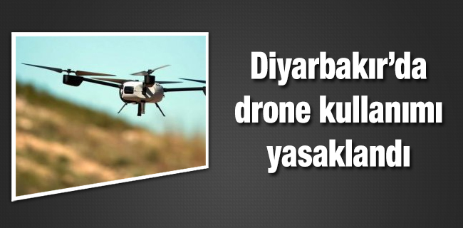 Diyarbakır'da Drone kullanımı valilikçe yasaklandı
