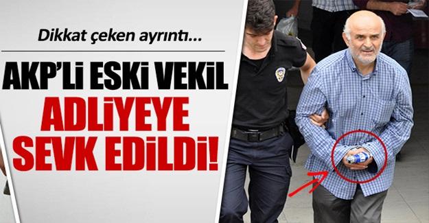 Eski AKP'li vekil, FETÖ davasından tutuklandı