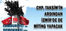 CHP, Taksim'den sonra İzmir'de de miting yapacak
