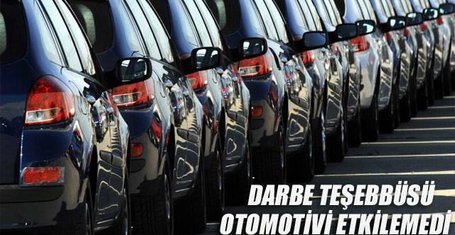 Darbe teşebbüsü de otomotiv sektörünü etkilemedi