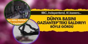 Dünya basını Gaziantep saldırısını böyle duyurdu