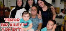 Terör, bir aileyi yok etti, işte patlamada ölenler