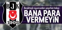 "Beşiktaş'lı futbolcu'dan; ""Bana para vermeyin"" talebi"