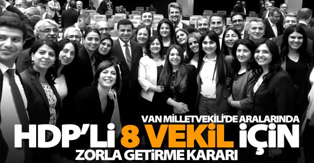 HDP'li 8 vekil hakkında 'zorla getirilme' kararı