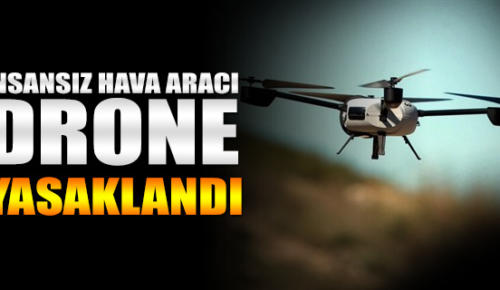 Ağrı'da Drone kullanımı valilikçe yasaklandı