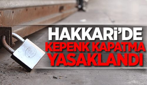 Hakkari'de toplu kepenk kapatma yasaklandı