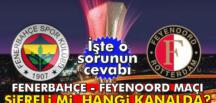 Fenerbahçe – Feyenoord maçını hangi kanal verecek ?